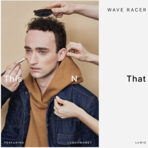 'This N That' by Wave Racer and LunchMoney Lewis is out now!