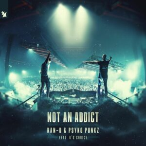 'Not An Addict' by Ran-D, Psyko Punkz and K's Choice is out now!