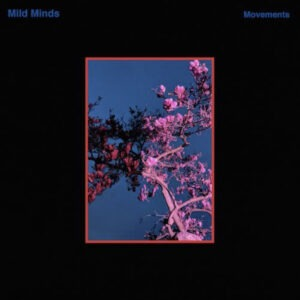 'Movements' by Mild Minds is out now!