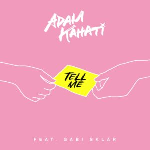 'Tell Me ' by Adam Kahati is out now!