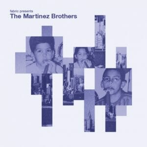 'fabric presents The Martinez Brothers' mixed by The Martinez Brothers is out now!