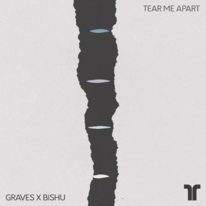 'Tear Me Apart' by Graves and BISHU is out now!