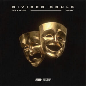 'Divided Souls' by Wax Motif and Diddy is out now!