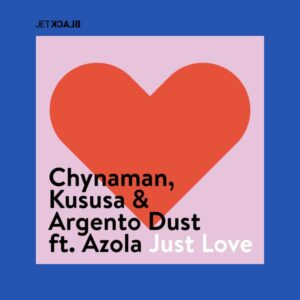 South African DJs Chynaman, Kususa & Argento Dust  present 'Just Love'!